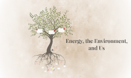Energy, the Environment, and Us