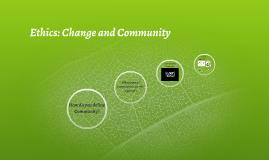 Ethics: Change and Community