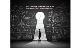 Quel avenir pour la banque de détail dans un contexte de digitalisation ?