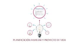 Copy of PLANIFICACIÓN FAMILIAR Y PROYECTO DE VIDA