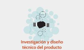 Investigación y diseño técnico del producto