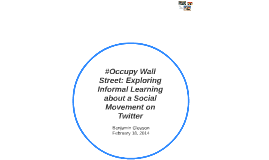 #Occupy Wall Street: Exploring Informal Learning about a Soc