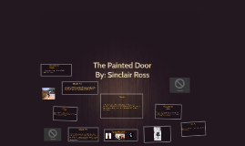 analysis of the painted door short story written by sinclair ross essay Ross sinclair used, the literary device, irony in many ways throughout his short story the painted door this short story takes place in the great depression of the.