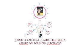 ¿COMO SE CALCULA EL CAMPO ELECTRICO A APARTIR DEL POTENCIAL