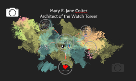 Mary E. Jane Colter Architect of the Watch Tower