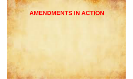 AMENDMENTS IN ACTION