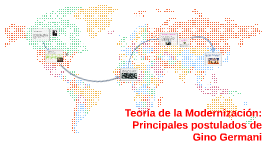Copy of Teoría de la modernización: Principales postulados de Gino G