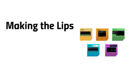 Making the Lips