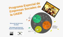 Copy of Programa Especial de Empresas Sociales, UAEM