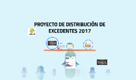 PROYECTO DE DISTRIBUCIÓN DE EXCEDENTES 2017