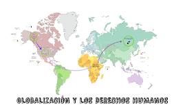GLOBALIZACIÓN Y LOS DERECHOS HUMANOS
