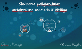 Síndrome poliglandular autoinmune asociado a vitiligo