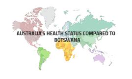 COMPARING AUSTRALIA'S HEALTH TO BOTSWANA