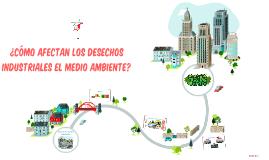 ¿Cómo afectan los desechos industriales el medio ambiente?