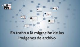 En torno a la migración de las imágenes de archivo