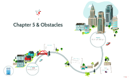Chapter 5 & Obstacles