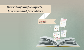 Describing Simple objects, processes and procedures