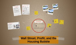 Wall Street, Profit, and the Housing Bubble