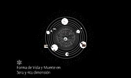 Forma de Vida y Muerte en 3era y 4ta Dimensión