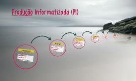 Copy of Produção Informatizada (PI)