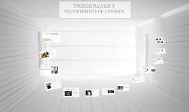 Copy of TIPOS DE PLANOS Y MOVIMIENTOS DE CAMARA