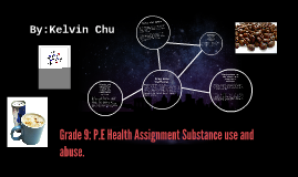 Grade 9: P.E Health Assignment Substance use and abuse.