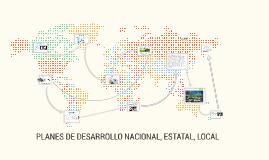 PLANES DE DESARROLLO NACIONAL, ESTATAL, LOCAL