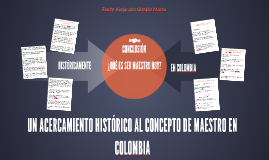 UN ACERCAMIENTO HISTÓRICO AL CONCEPTO DE MAESTRO EN COLOMBIA