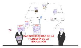 Copy of CARACTERÍSTICAS DE LA FILOSOFÍA DE LA EDUCACIÓN