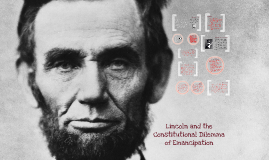 Lincoln and the Constitutional Dilemma of Emancipation
