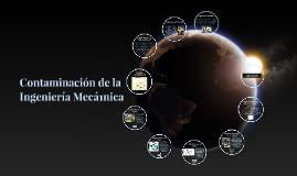 Copy of Contaminación de la Ingenieria Mecanica