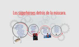 Los superhéroes detrás de la máscara.