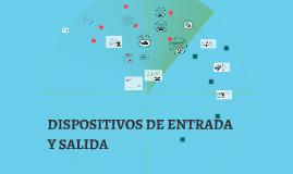 Copy of DISPOSITIVOS DE ENTRADA Y SALIDA