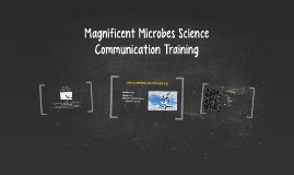 Magnificent Microbes Science Communication Training