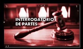 INTERROGATORIO DE PARTES