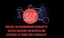 HOW DOES THE NEIGHBOURHOOD GEOGRAPHY OF SHEFFIELD INFLUENCE