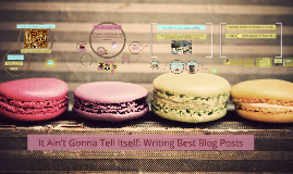 It Ain't Gonna Tell Itself: Writing Compelling Blog Posts
