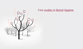 Dental hygiene case studies