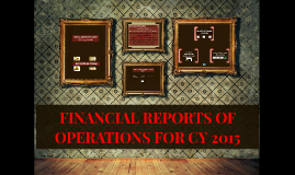 FINANCIAL REPORTS OF OPERATIONS FOR CY 2015