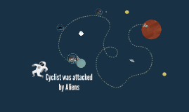 Cyclist was attacked by Aliens