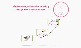 Copy of Ambientación y organización del aula y manejo para el contol