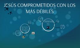 Copy of JESÚS COMPROMETIDOS CON LOS MÁS DÉBILES
