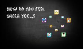 How do you feel ...?