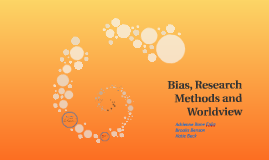 Copy of Bias, Research Methods and Worldview