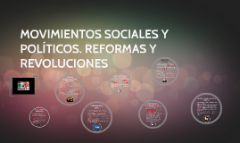 Movimientos Sociales y Políticos. Reformas y Revoluciones