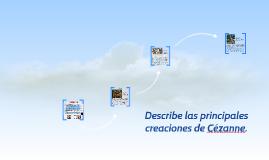 Describe las principales creaciones de Cézanne