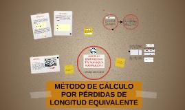 MÉTODO DE CÁLCULO POR PÉRDIDAS DE LONGITUD EQUIVALENTE