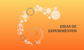 IDEAS DE EXPERIMENTOS