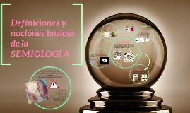 Copy of Definiciones y nociones basicas de la SEMIOLOGIA