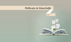 Pathways to Knowledge
